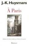 Joris-Karl Huysmans, À Paris, éditions Bartillat