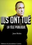 Jean Robin, Ils ont tué la télé publique aux éditions du Journalisme continu