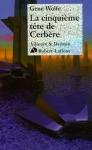 Gene Wolfe, La cinquième tête de Cerbère, édité par Robert Laffont, coll. Ailleurs & Demain
